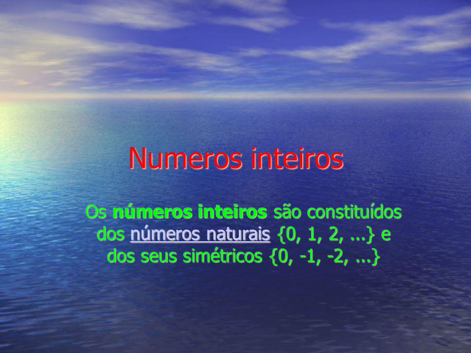 Numeros inteiros Os números inteiros são constituídos dos números naturais {0, 1, 2, ...} e dos seus simétricos {0, -1, -2, ...}