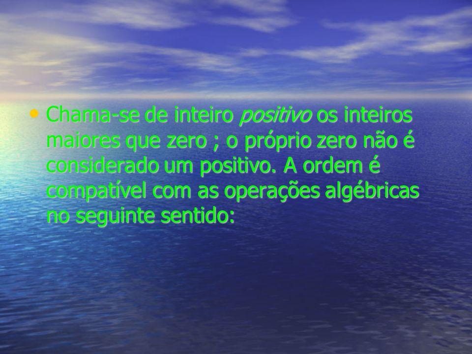 Chama-se de inteiro positivo os inteiros maiores que zero ; o próprio zero não é considerado um positivo.