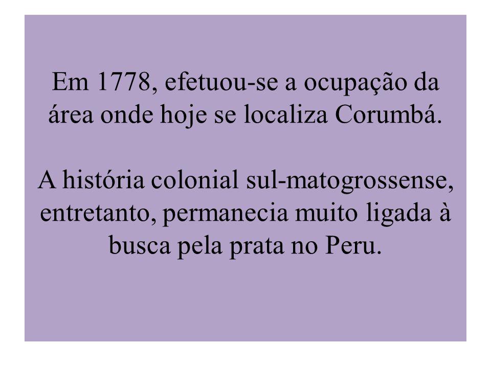 Em 1778, efetuou-se a ocupação da área onde hoje se localiza Corumbá