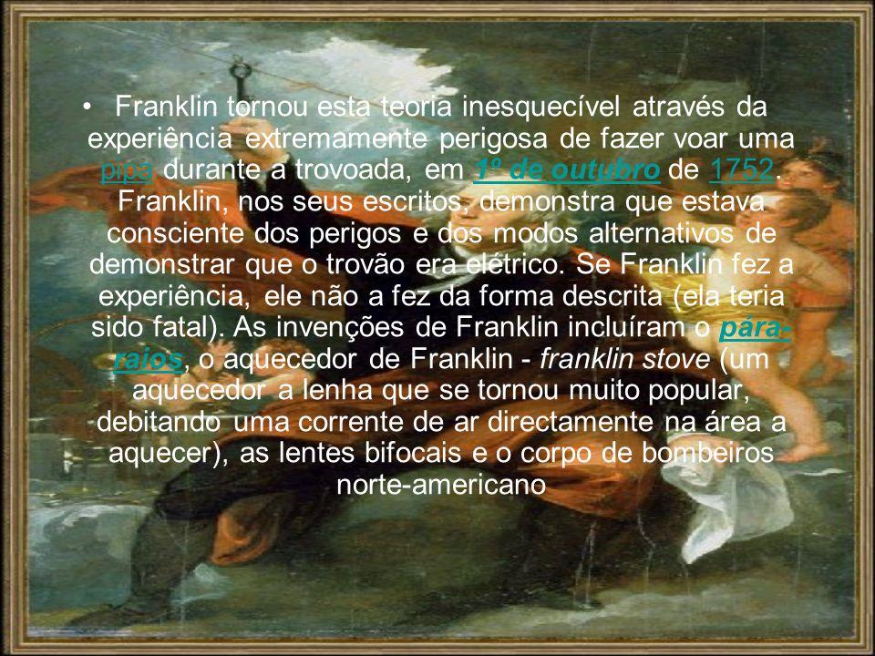 Franklin tornou esta teoria inesquecível através da experiência extremamente perigosa de fazer voar uma pipa durante a trovoada, em 1º de outubro de 1752.