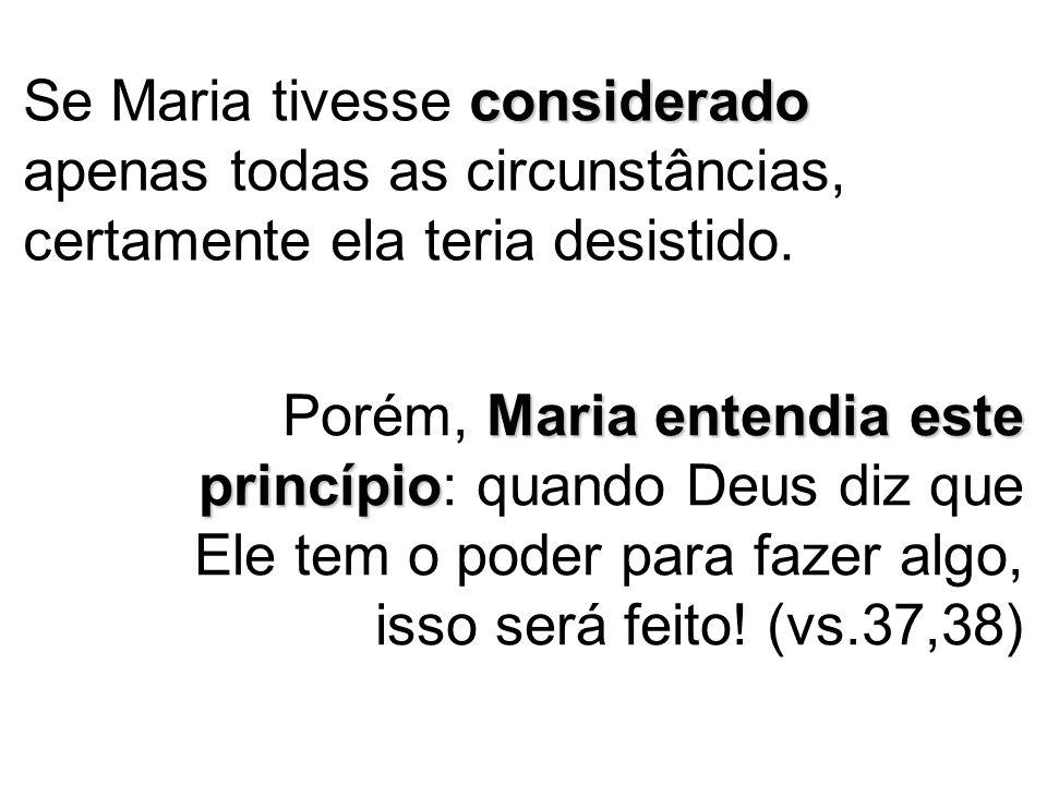 Se Maria tivesse considerado apenas todas as circunstâncias, certamente ela teria desistido.