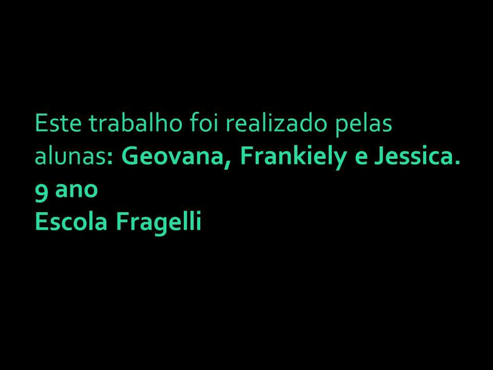 Este trabalho foi realizado pelas alunas: Geovana, Frankiely e Jessica