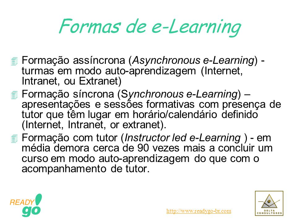 Formas de e-LearningFormação assíncrona (Asynchronous e-Learning) - turmas em modo auto-aprendizagem (Internet, Intranet, ou Extranet)