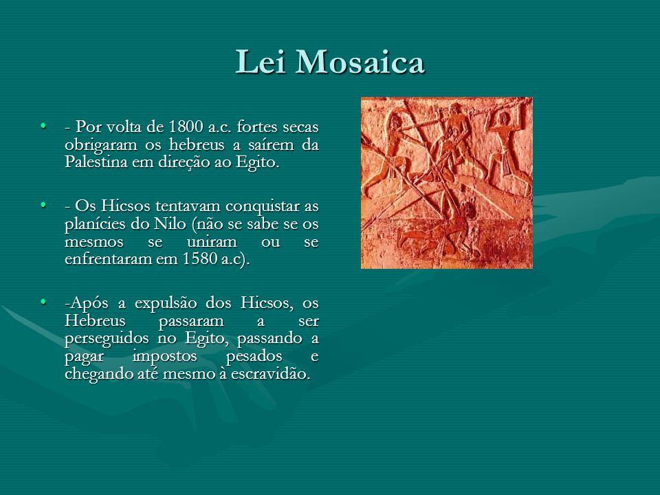 Lei Mosaica - Por volta de 1800 a.c. fortes secas obrigaram os hebreus a saírem da Palestina em direção ao Egito.