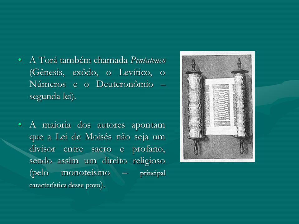 A Torá também chamada Pentateuco (Gênesis, exôdo, o Levítico, o Números e o Deuteronômio – segunda lei).