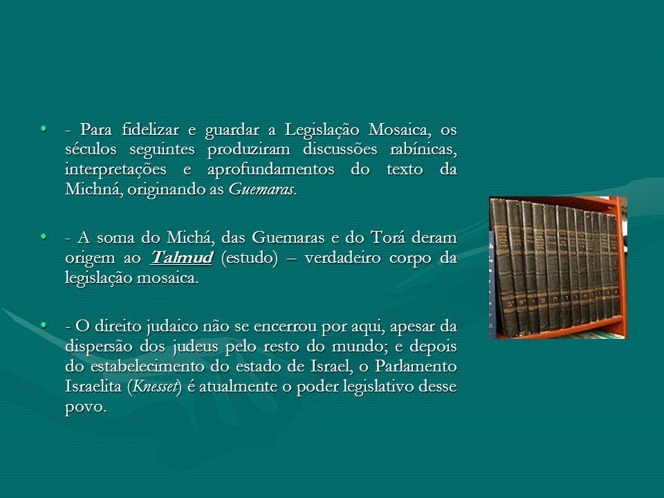 - Para fidelizar e guardar a Legislação Mosaica, os séculos seguintes produziram discussões rabínicas, interpretações e aprofundamentos do texto da Michná, originando as Guemaras.