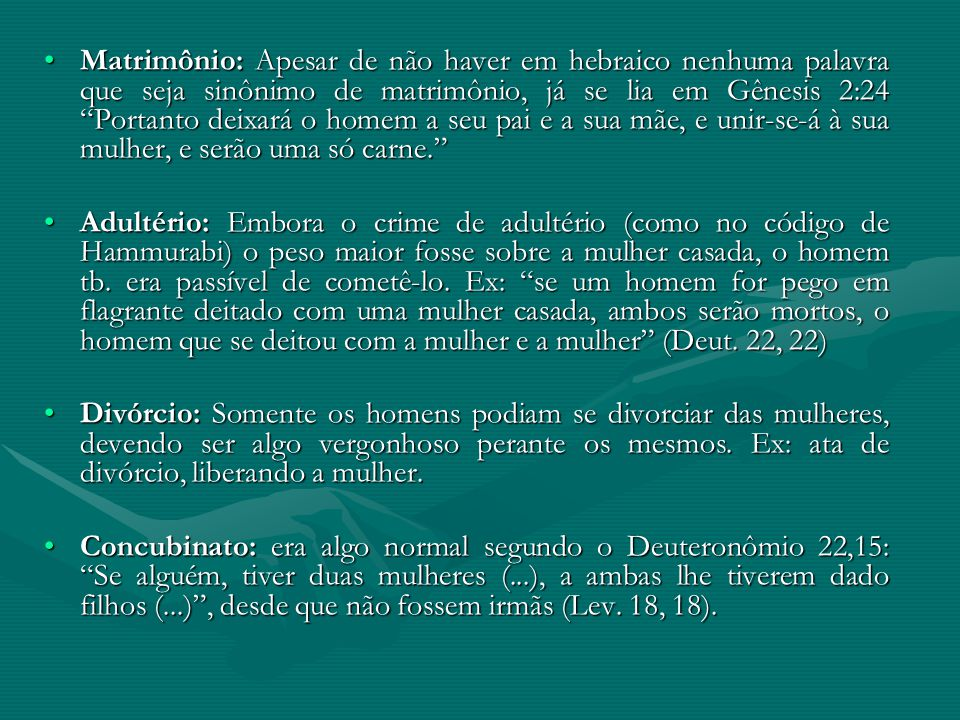 Matrimônio: Apesar de não haver em hebraico nenhuma palavra que seja sinônimo de matrimônio, já se lia em Gênesis 2:24 Portanto deixará o homem a seu pai e a sua mãe, e unir-se-á à sua mulher, e serão uma só carne.