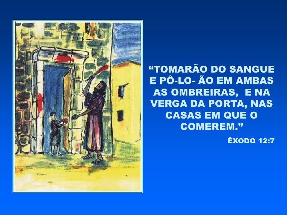 TOMARÃO DO SANGUE E PÔ-LO- ÃO EM AMBAS AS OMBREIRAS, E NA VERGA DA PORTA, NAS CASAS EM QUE O COMEREM.