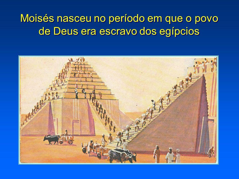 Moisés nasceu no período em que o povo