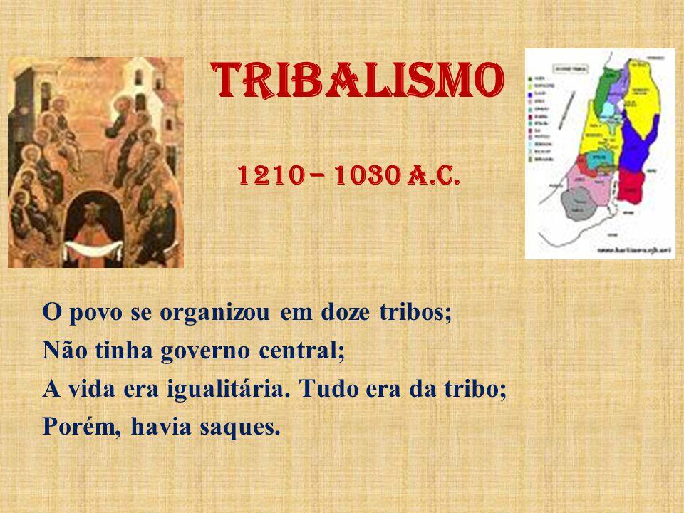 TRIBALISMO 1210 – 1030 a.C. O povo se organizou em doze tribos;