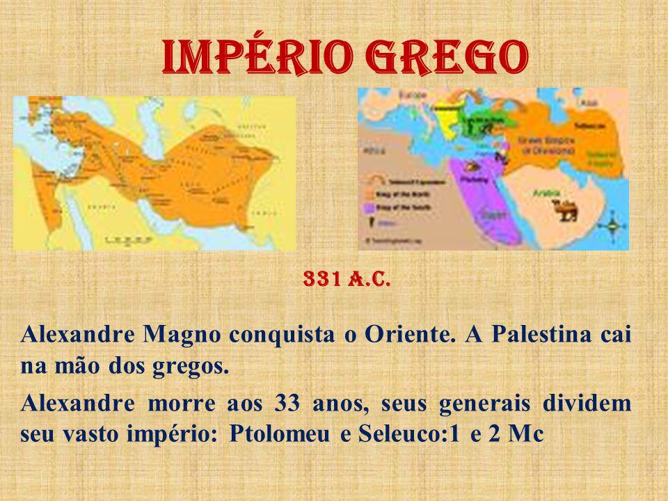 IMPÉRIO GREGO 331 a.C. Alexandre Magno conquista o Oriente. A Palestina cai na mão dos gregos.