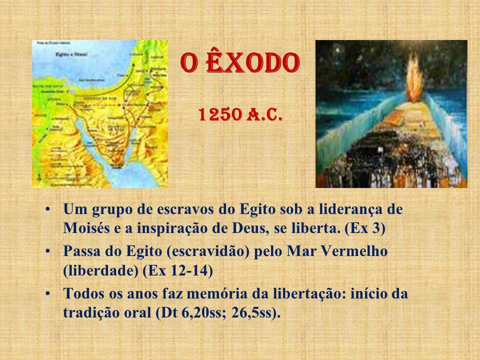 O Êxodo 1250 a.C. Um grupo de escravos do Egito sob a liderança de Moisés e a inspiração de Deus, se liberta. (Ex 3)