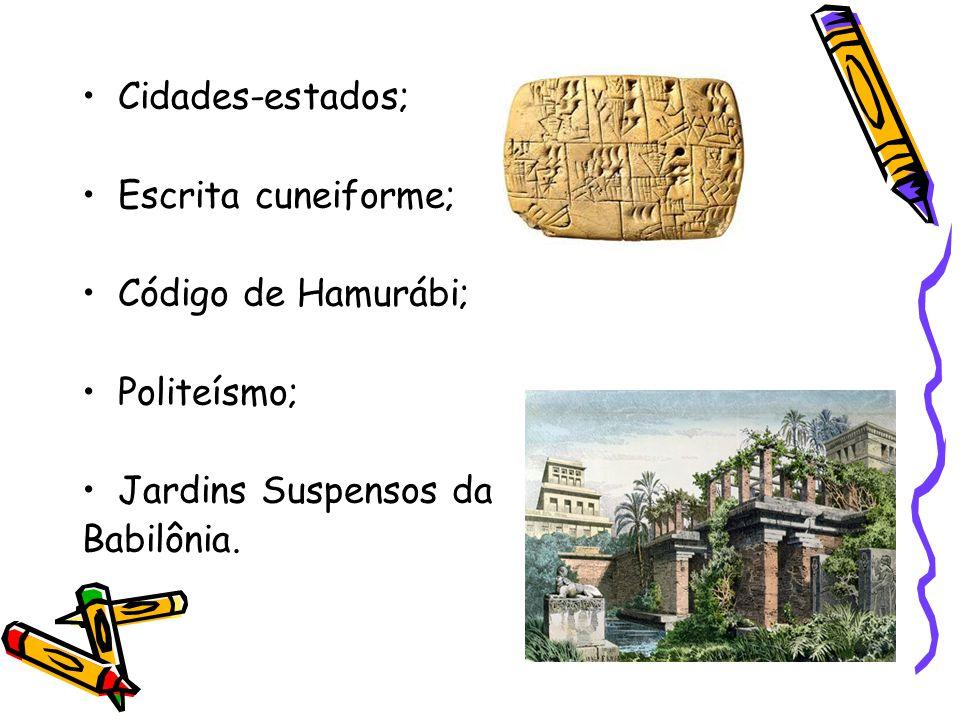 Cidades-estados; Escrita cuneiforme; Código de Hamurábi; Politeísmo; Jardins Suspensos da.
