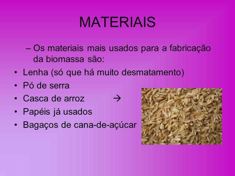MATERIAIS Os materiais mais usados para a fabricação da biomassa são: