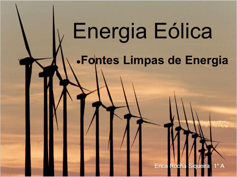 Energia Eólica ●Fontes Limpas de Energia Erica Rocha Siqueira 1° A