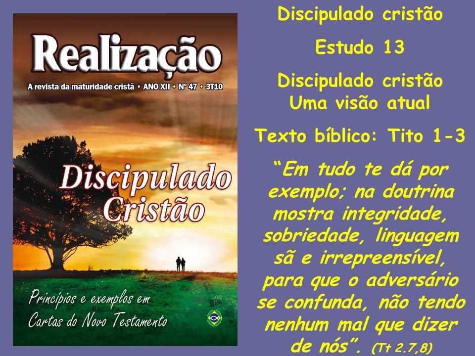Discipulado cristão Estudo 13. Uma visão atual. Texto bíblico: Tito 1-3.