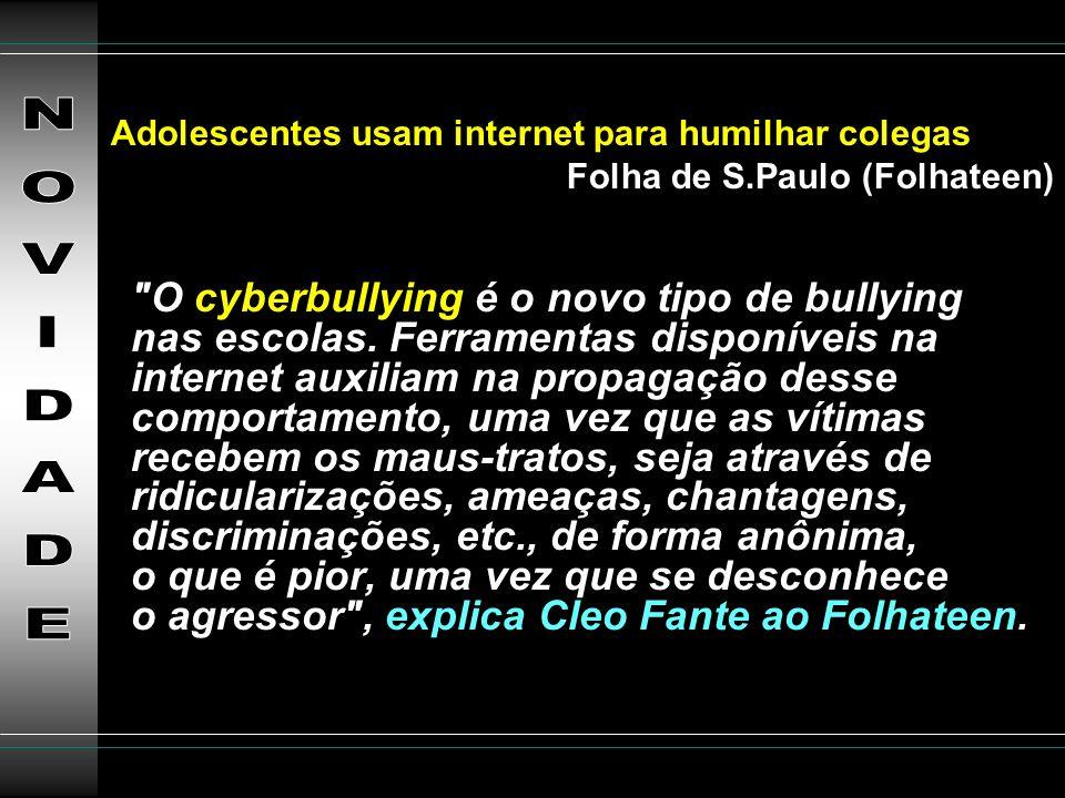 NOVIDADE Adolescentes usam internet para humilhar colegas