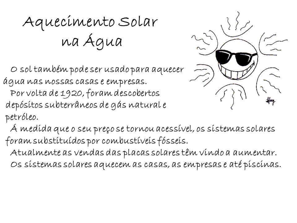 Aquecimento Solar na Água O sol também pode ser usado para aquecer
