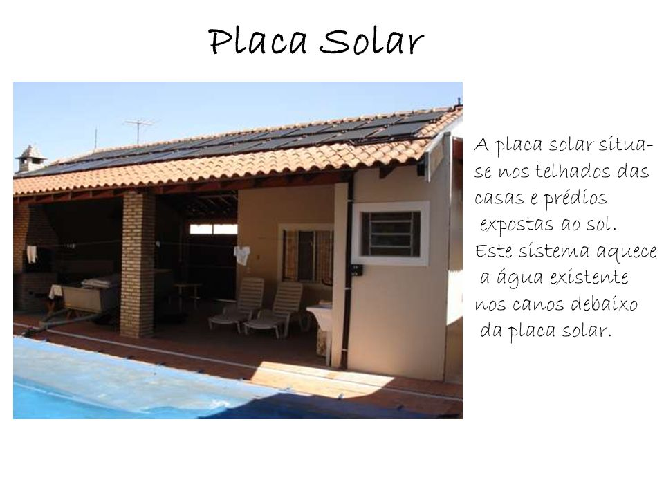 Placa Solar A placa solar situa- se nos telhados das casas e prédios
