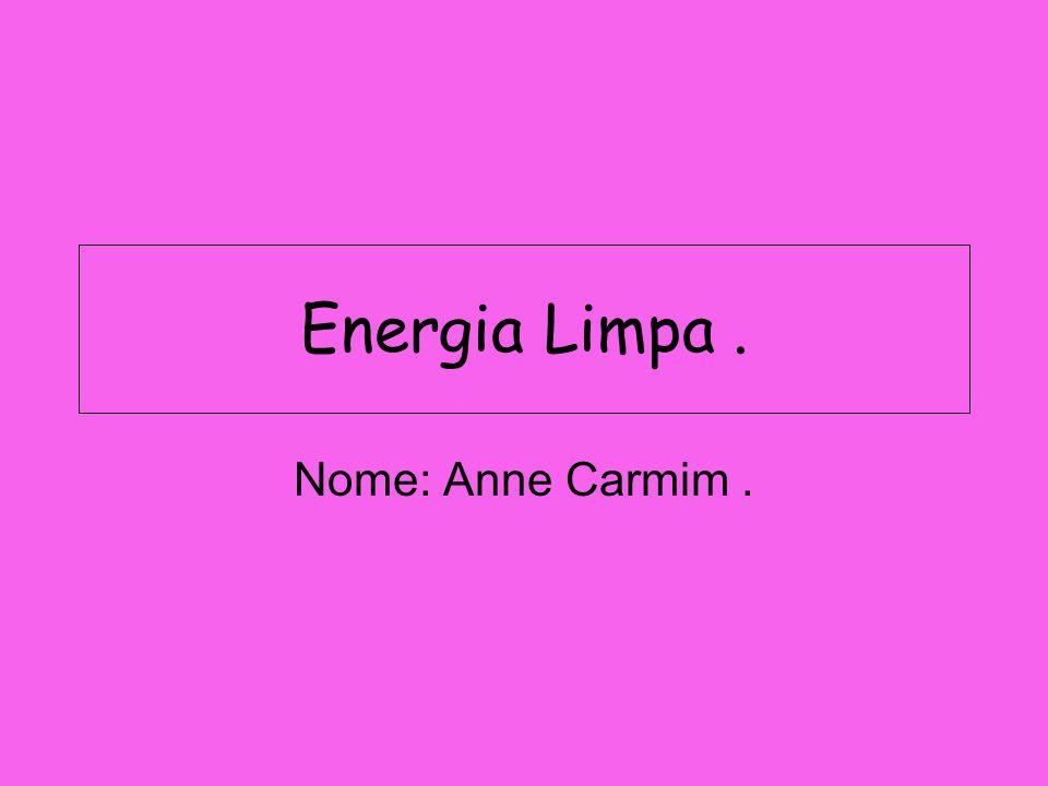 Energia Limpa . Nome: Anne Carmim .