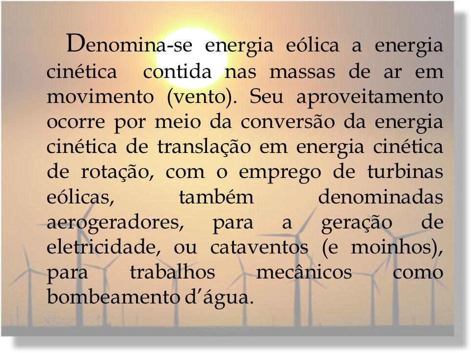 Denomina-se energia eólica a energia cinética contida nas massas de ar em movimento (vento).