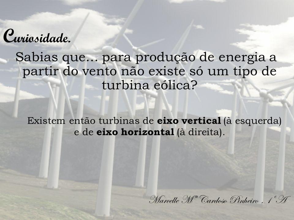 Curiosidade. Sabias que... para produção de energia a partir do vento não existe só um tipo de turbina eólica