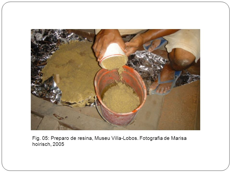 Fig. 05: Preparo de resina, Museu Villa-Lobos
