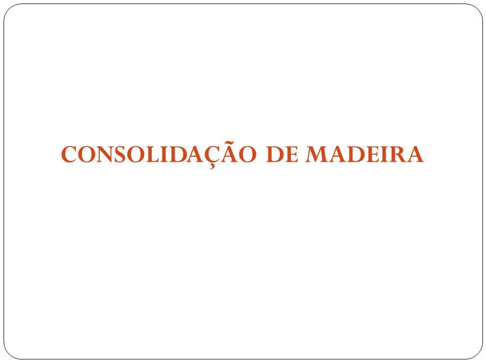 CONSOLIDAÇÃO DE MADEIRA