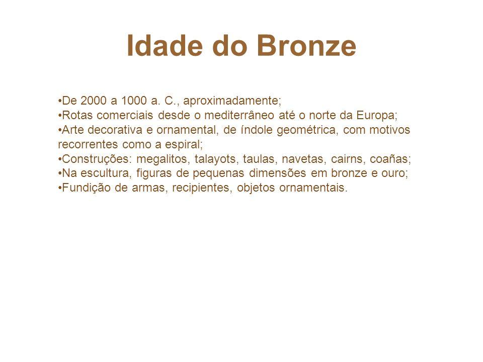 Idade do Bronze De 2000 a 1000 a. C., aproximadamente;