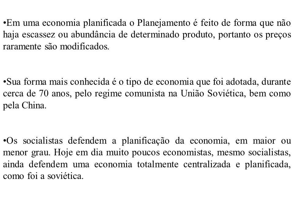 Em uma economia planificada o Planejamento é feito de forma que não haja escassez ou abundância de determinado produto, portanto os preços raramente são modificados.