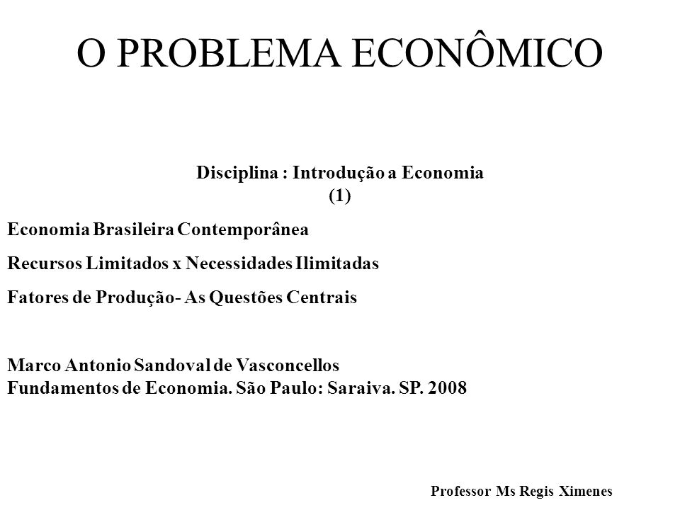 Disciplina : Introdução a Economia (1) Professor Ms Regis Ximenes