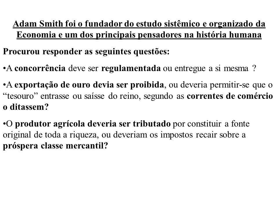 Adam Smith foi o fundador do estudo sistêmico e organizado da Economia e um dos principais pensadores na história humana