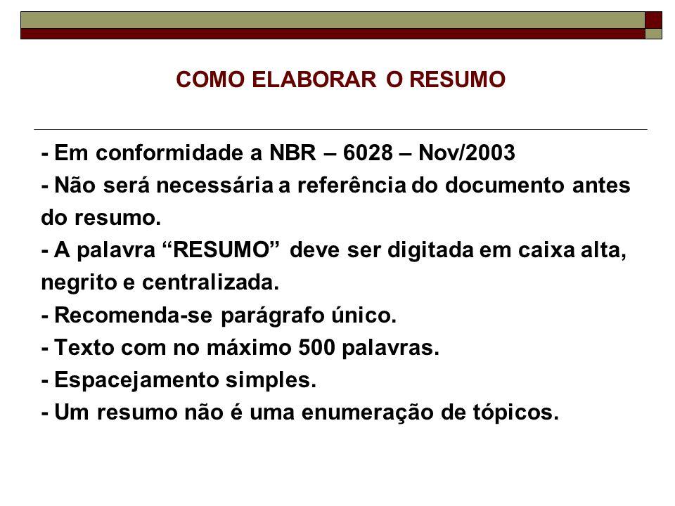 COMO ELABORAR O RESUMO - Em conformidade a NBR – 6028 – Nov/2003. - Não será necessária a referência do documento antes.