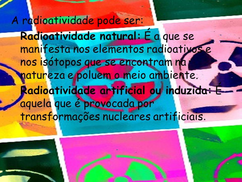 A radioatividade pode ser: