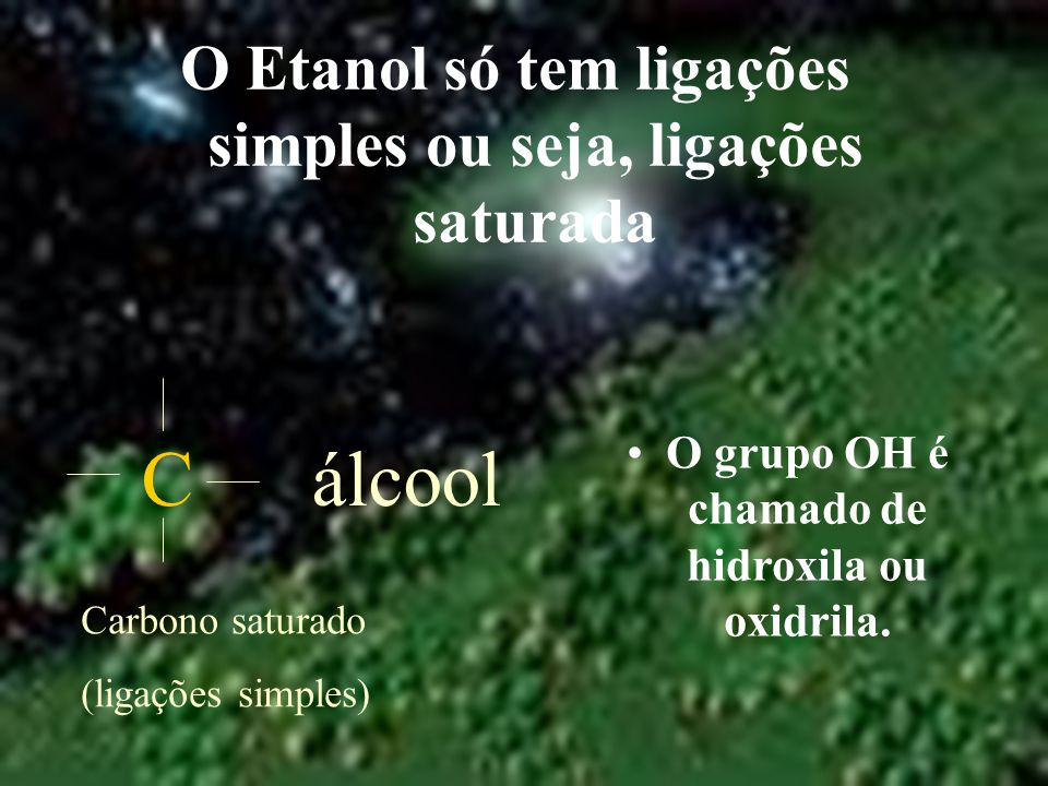 O Etanol só tem ligações simples ou seja, ligações saturada