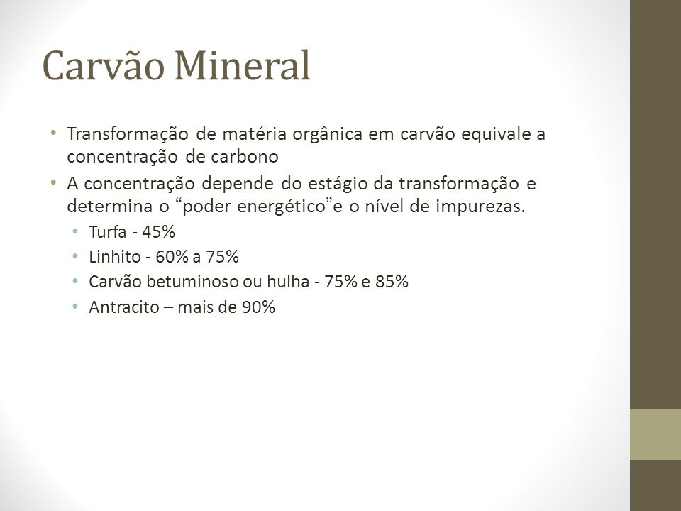 Carvão Mineral Transformação de matéria orgânica em carvão equivale a concentração de carbono.