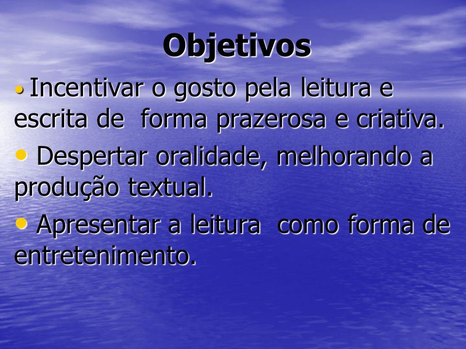 Objetivos Despertar oralidade, melhorando a produção textual.