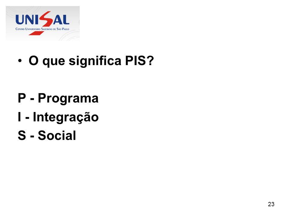 O que significa PIS P - Programa I - Integração S - Social