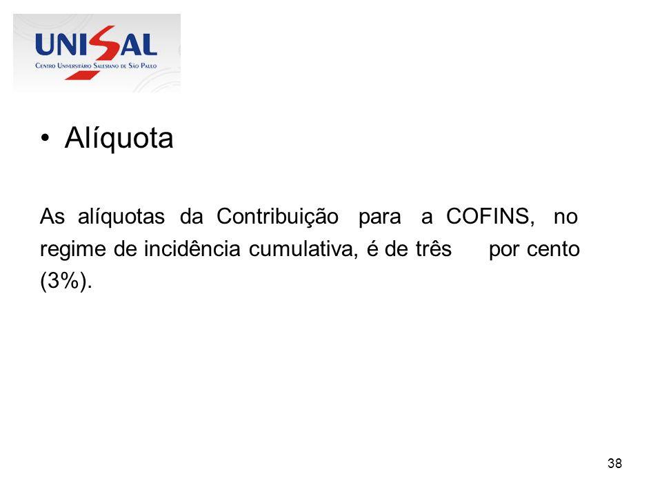 Alíquota As alíquotas da Contribuição para a COFINS, no