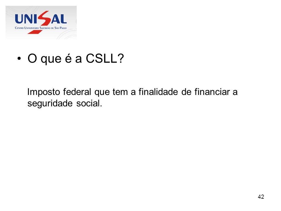 O que é a CSLL Imposto federal que tem a finalidade de financiar a seguridade social.