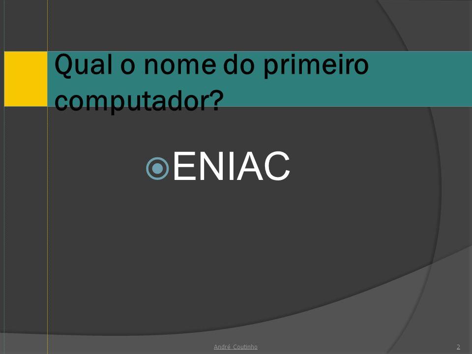 Qual o nome do primeiro computador