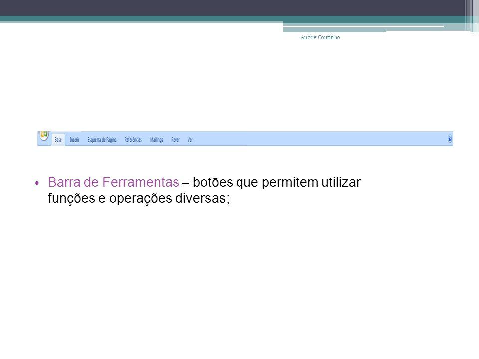 André Coutinho Barra de Ferramentas – botões que permitem utilizar funções e operações diversas;