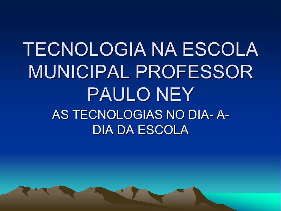 TECNOLOGIA NA ESCOLA MUNICIPAL PROFESSOR PAULO NEY