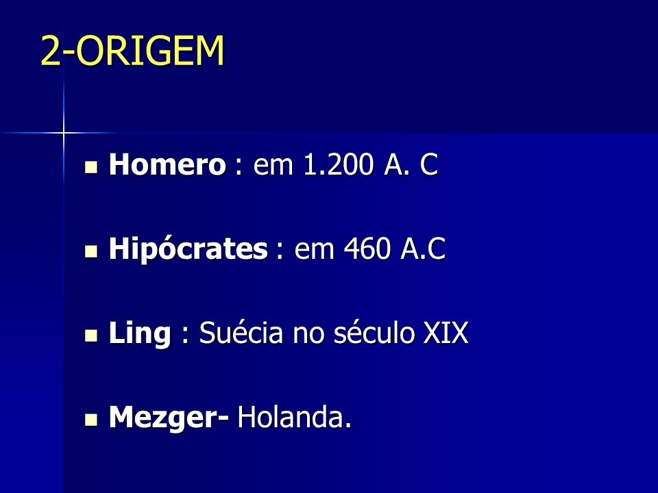 2-ORIGEM Homero : em 1.200 A. C Hipócrates : em 460 A.C