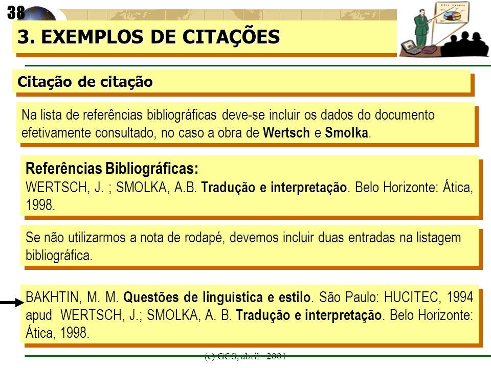3. EXEMPLOS DE CITAÇÕES 38 Referências Bibliográficas: