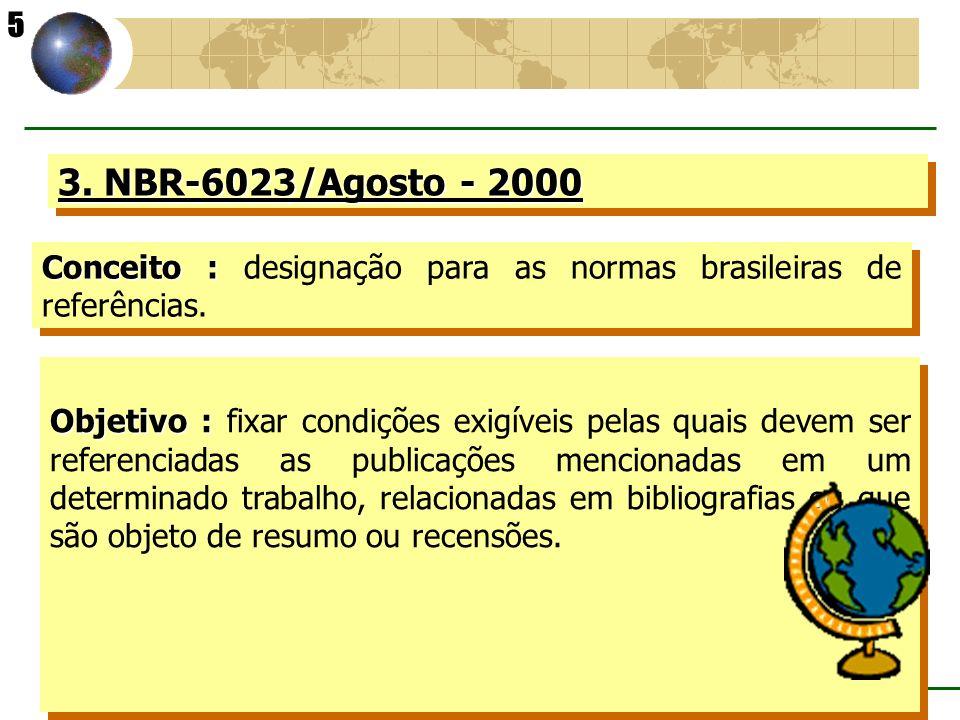 5 3. NBR-6023/Agosto - 2000. Conceito : designação para as normas brasileiras de referências.