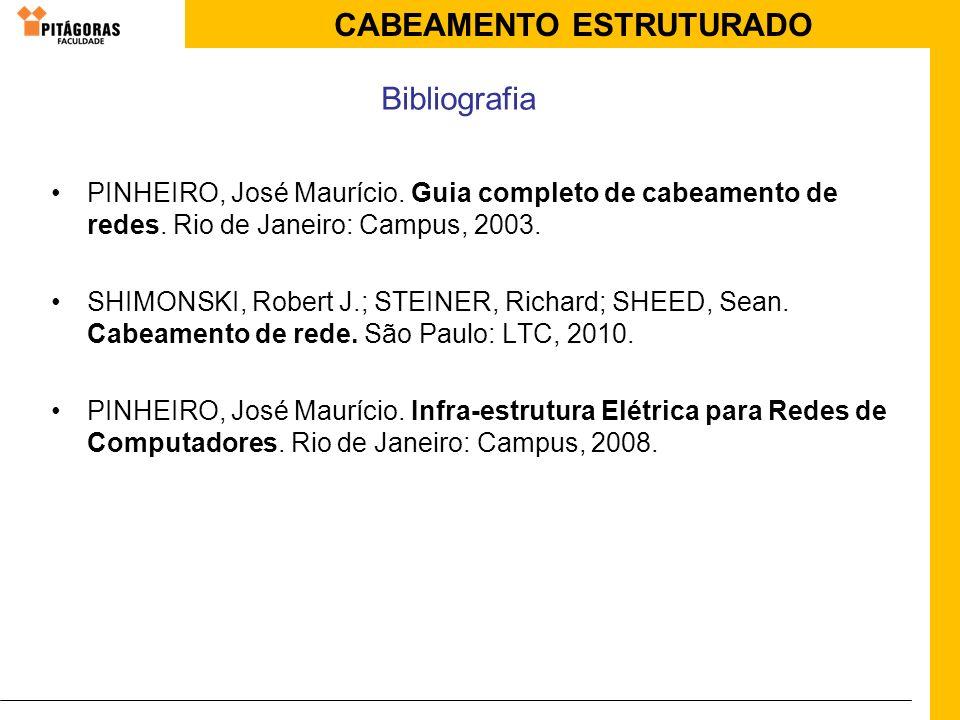BibliografiaPINHEIRO, José Maurício. Guia completo de cabeamento de redes. Rio de Janeiro: Campus, 2003.