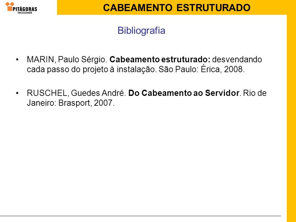BibliografiaMARIN, Paulo Sérgio. Cabeamento estruturado: desvendando cada passo do projeto à instalação. São Paulo: Érica, 2008.