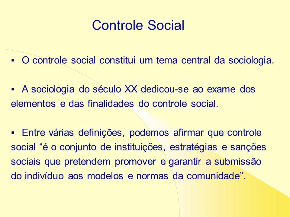 Controle Social O controle social constitui um tema central da sociologia. A sociologia do século XX dedicou-se ao exame dos.