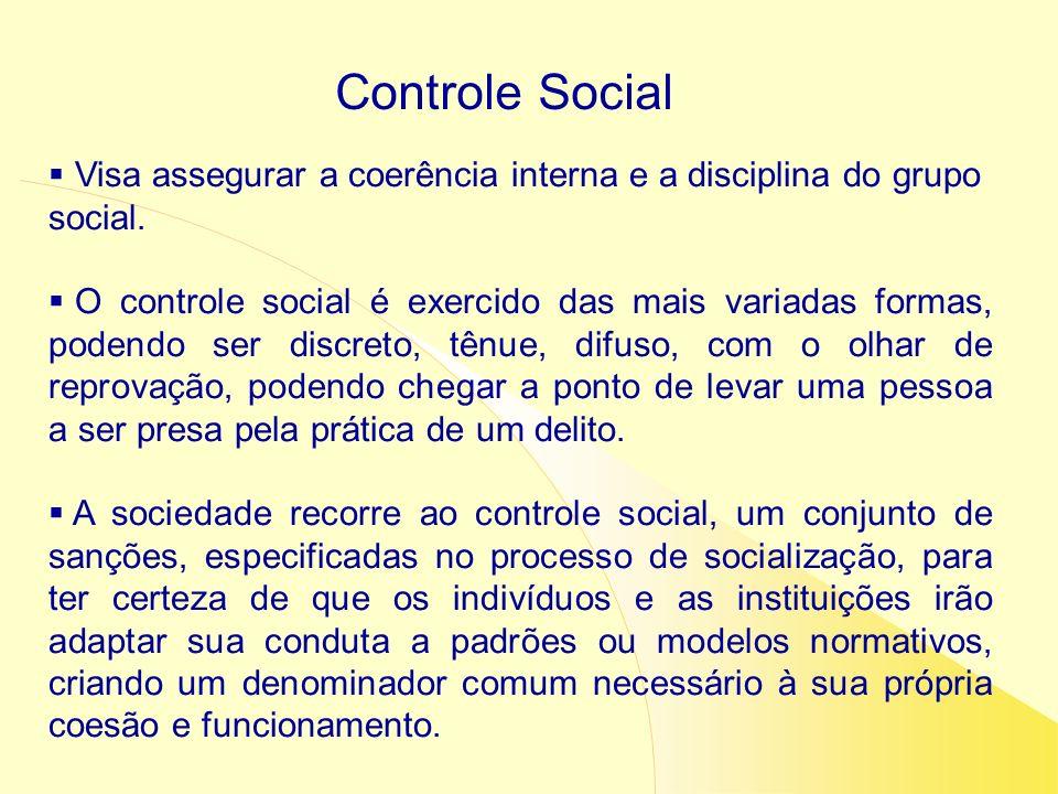 Controle Social Visa assegurar a coerência interna e a disciplina do grupo social.